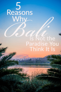 5 Reasons Why Bali Is Not the Paradise You Think It Is Pinterest Pin